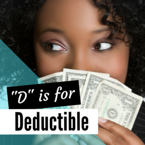 D is for Deductible